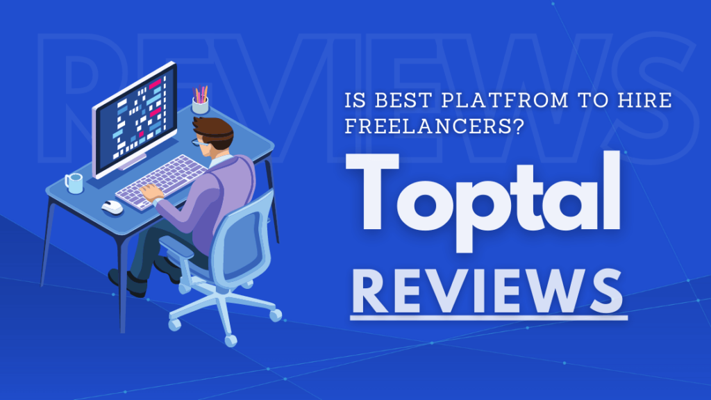 Toptal Reviews, is Best Platfrom to Hire Freelancers